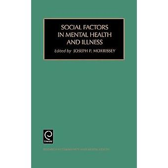 Social Factors in Mental Health and Illness by J. P. Morrissey & Morrissey