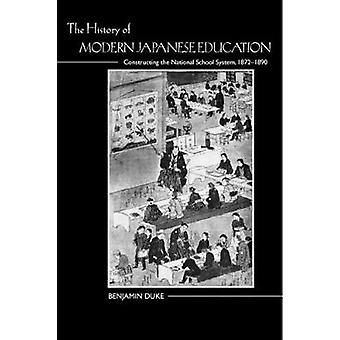 The History of Modern Japanese Education  Constructing the National School System 18721890 by Benjamin Duke