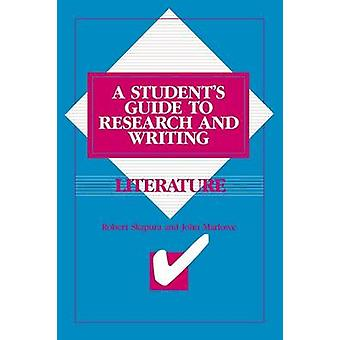 Literature A Students Guide to Research and Writing by Skapura & Robert