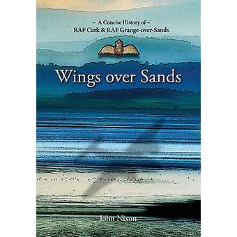 Wings Over Sands A Concise History of RAF Cark RAF GrangeoverSands door Nixon & John