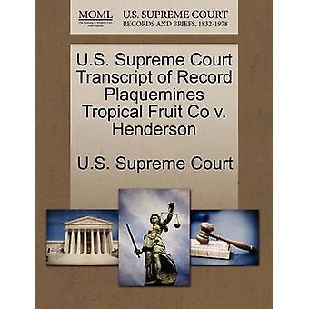 U.S. Supreme Court Transcript of Record Plaquemines Tropical Fruit Co v. Henderson by U.S. Supreme Court