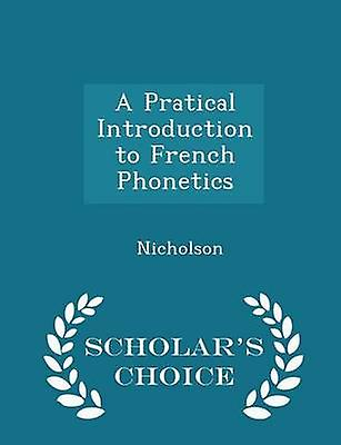 A Pratical Introduction to French Phonetics  Scholars Choice Edition by Nicholson