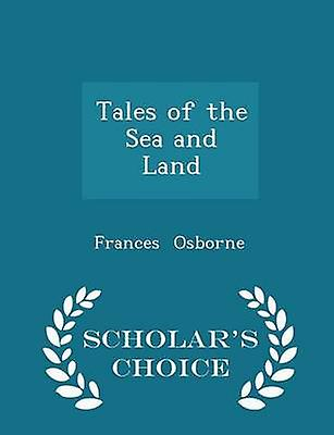 Tales of the Sea and Land  Scholars Choice Edition by Osborne & Frances