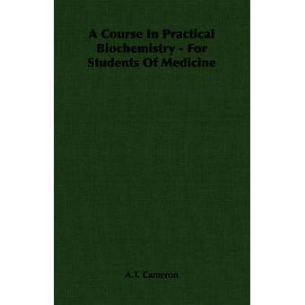 A Course In Practical Biochemistry  For Students Of Medicine by Cameron & A.T.