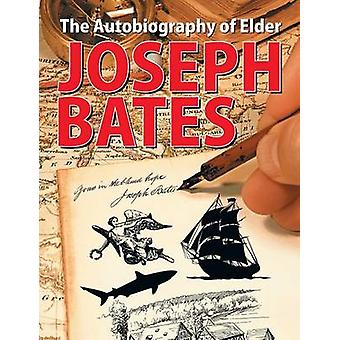 The Autobiography of Elder Joseph Bates by Bates & Joseph