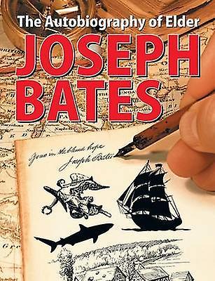 The Autobiography of Elder Joseph Bates by Bates & Joseph
