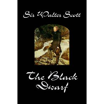 The Black Dwarf by Sir Walter Scott Fiction Historical Literary Classics by Scott & Sir Walter