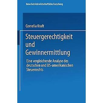 Steuergerechtigkeit und Gewinnermittlung Eine vergleichende Analyse des deutschen und USamerikanischen Steuerrechts door Kraft & Cornelia