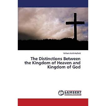 The Distinctions Between the Kingdom of Heaven and Kingdom of God by Hatfield William Keith