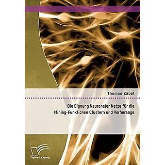 Die Eignung Neuronaler Netze fr die MiningFunktionen Clustern und Vorhersage by Zabel & Thomas