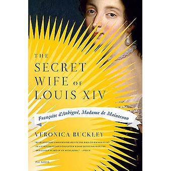 The Secret Wife of Louis XIV - Francoise D'Aubigne - Madame de Mainten