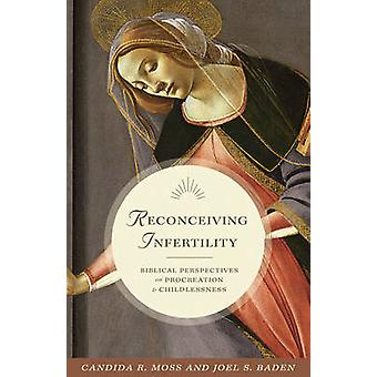 Reconceiving Infertility - Biblical Perspectives on Procreation and Ch
