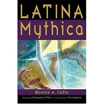 Latina Mythica by Bonnie A Catto - 9780865165991 Book