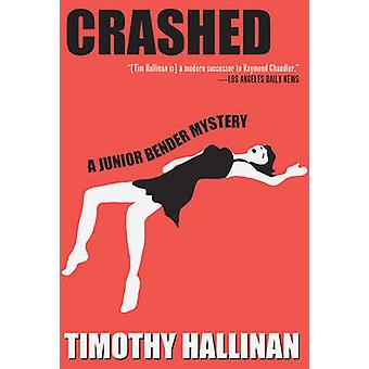 Crashed - A Junior Bender Mystery by Timothy Hallinan - 9781616952761