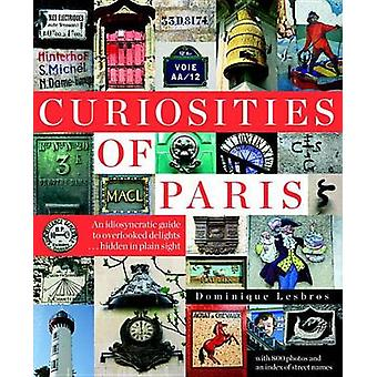 Curiosities Of Paris - An Idiosyncratic Guide To Overlooked Delights..
