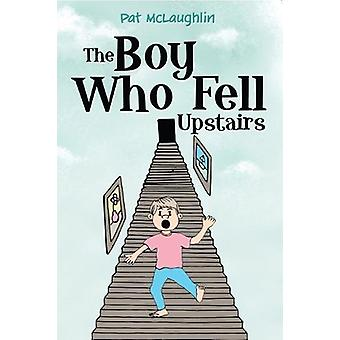 The Boy who Fell Upstairs by Pat McLaughlin - 9781788300353 Book