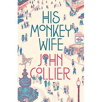 His Monkey Wife - or - Married to a Chimp by John Collier - 978190797