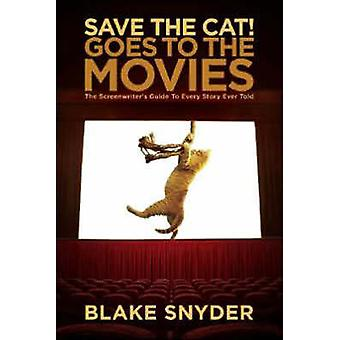Save the Cat! Goes to the Movies - The Screenwriter's Guide to Every S