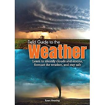 Field Guide to the Weather: Learn to Forecast the Weather, Identify Clouds and Storms, and Stay Safe