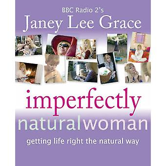 Imperfectly Natural Woman - Getting Life Right the Natural Way par Jane