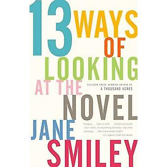 13 Ways of Looking at the Novel by Jane Smiley - 9781400033188 Book