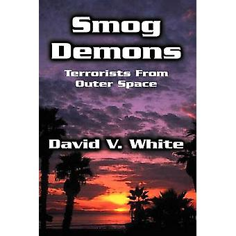 Smog Demons Terrorists from Outer Space by White & David V.