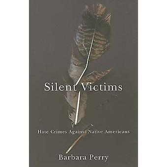 Silent Victims - Hate Crimes Against Native Americans by Barbara Perry
