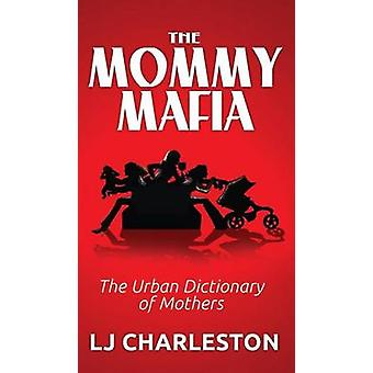 The Mommy Mafia The Urban Dictionary of Mothers by Charleston & Lj