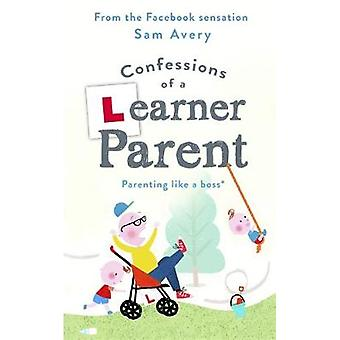 Confessions of a Learner Parent by Sam Avery