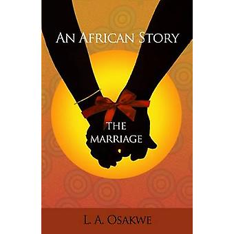 An African Story  The Marriage by L A Osakwe