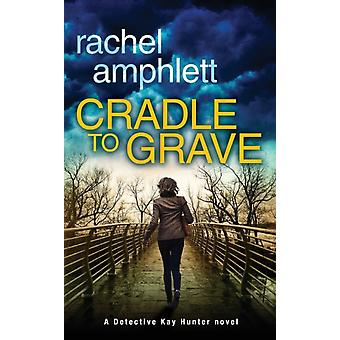 Cradle to Grave A Detective Kay Hunter murder mystery by Amphlett & Rachel