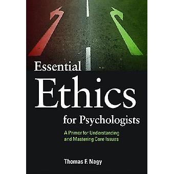 Essential Ethics for Psychologists by Thomas F. Nagy