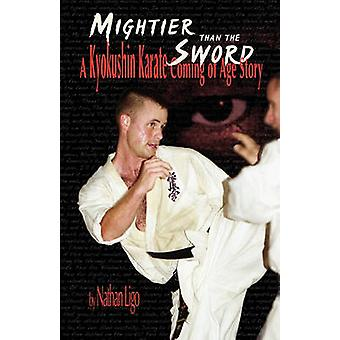 Mightier Than the Sword A Kyokushin Karate Coming of Age Story von Ligo & Nathan