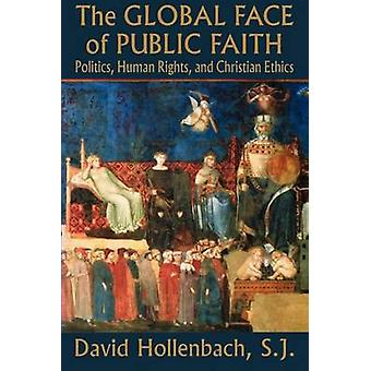 The Global Face of Public Faith - Politics - Human Rights - and Christ