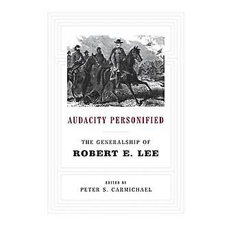Audacity Personified The Generalship of Robert E. Lee by Carmichael & Peter S