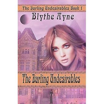 The Darling Undesirables by Ayne & Blythe