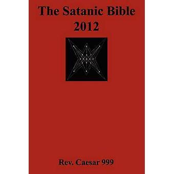 The Satanic Bible 2012 by 999 & Rev Caesar