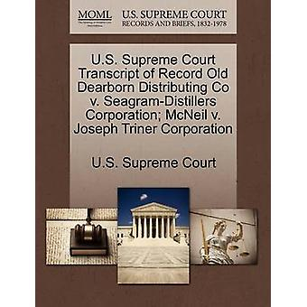 U.S. Supreme Court Transcript of Record Old Dearborn Distributing Co v. SeagramDistillers Corporation McNeil v. Joseph Triner Corporation by U.S. Supreme Court