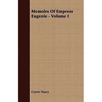 Memoirs Of Empress Eugenie  Volume I by Fleury & Comte