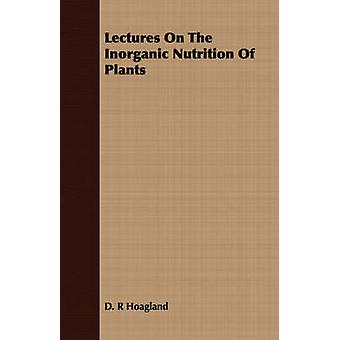 Lectures on the Inorganic Nutrition of Plants by Hoagland & D. R.