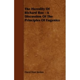 The Heredity of Richard Roe  A Discussion of the Principles of Eugenics by Jordan & David Starr