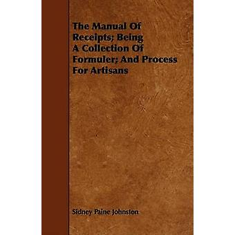 The Manual Of Receipts Being A Collection Of Formuler And Process For Artisans by Johnston & Sidney Paine