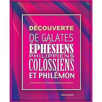 Dcouverte de Galates phsiens Philippiens Colossiens et Philmon tude biblique et concours biblique pour la jeunesse by Gene & Sanford