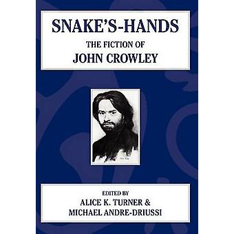 Snakes Hands The Fiction of John Crowley by Turner & Alice K.