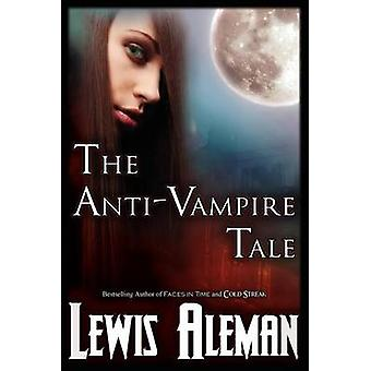 The AntiVampire Tale the AntiVampire Tale Book 1 by Aleman & Lewis