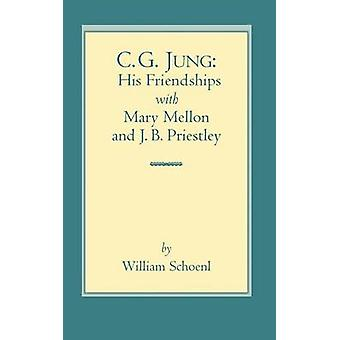 C.G. Jung His Friendships with Mary Mellon and J.B. Priestley by Schoenl & William J.