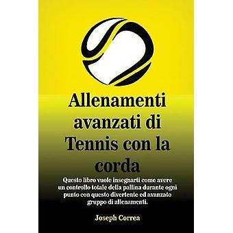 Allenamenti avanzati di Tennis con la corda Questo libro vuole insegnarti come avere un controllo totale della pallina durante ogni punto con questo divertente ed avanzato gruppo di allenamenti. by Correa & Joseph