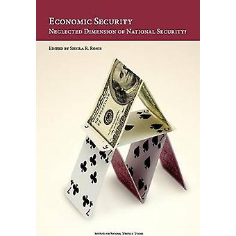 Economic Security Neglected Dimension of National Security by Ronis & Sheila R.