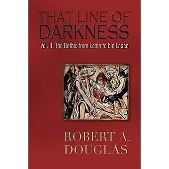 That Line of Darkness VOL II The Gothic from Lenin to bin Laden by Douglas & Robert A.
