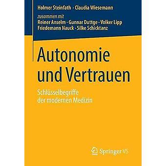 Autonomie und Vertrauen  Schlsselbegriffe der modernen Medizin by Steinfath & Holmer